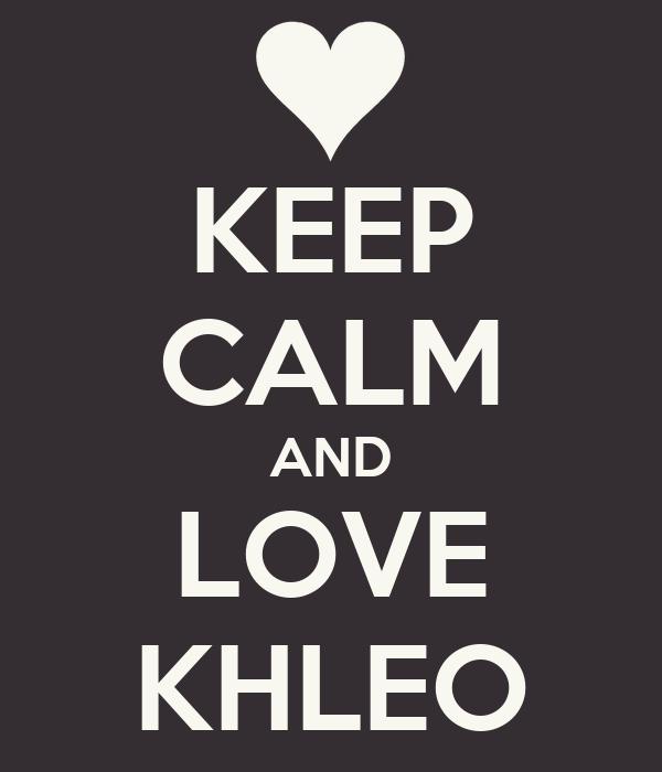 KEEP CALM AND LOVE KHLEO
