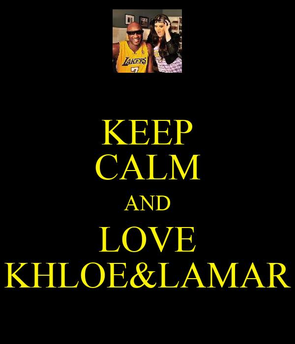 KEEP CALM AND LOVE KHLOE&LAMAR