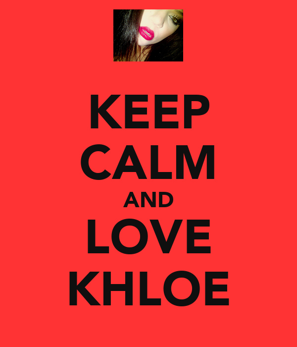KEEP CALM AND LOVE KHLOE