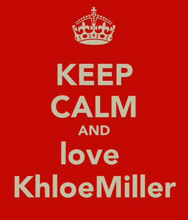 KEEP CALM AND love  KhloeMiller