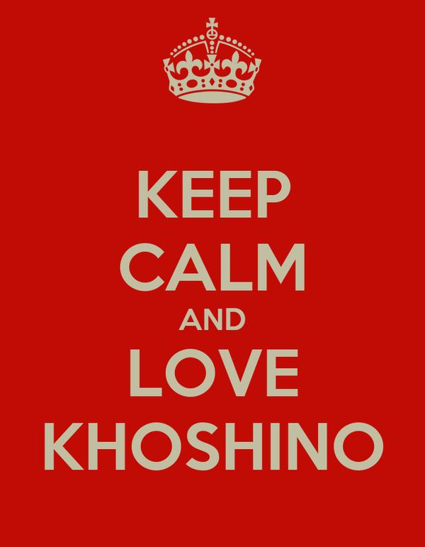 KEEP CALM AND LOVE KHOSHINO