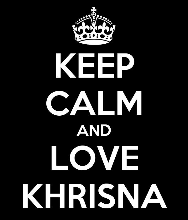 KEEP CALM AND LOVE KHRISNA