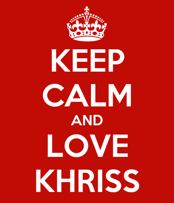 KEEP CALM AND LOVE KHRISS