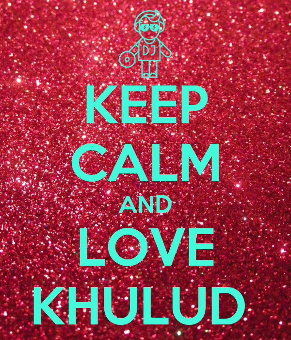 KEEP CALM AND LOVE KHULUD