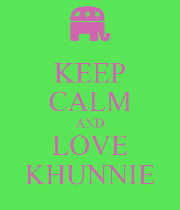 KEEP CALM AND LOVE KHUNNIE