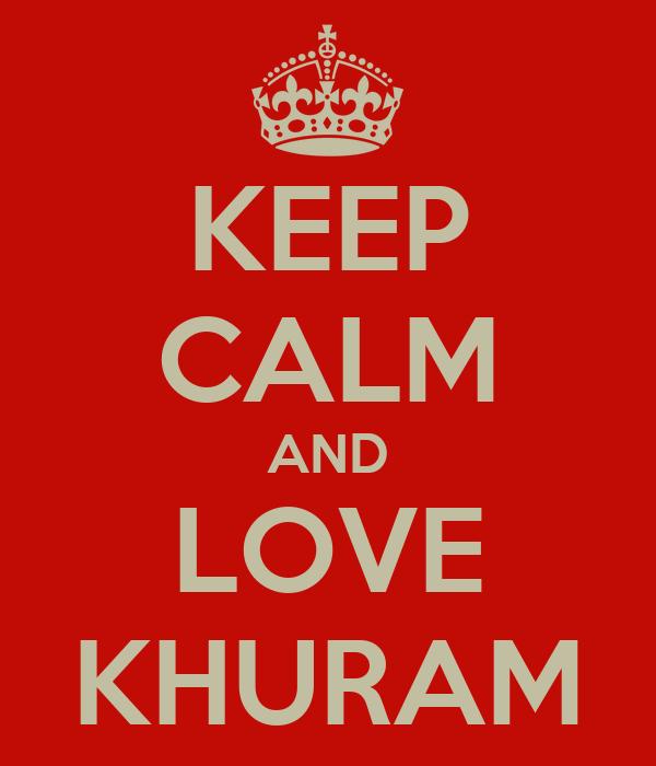 KEEP CALM AND LOVE KHURAM