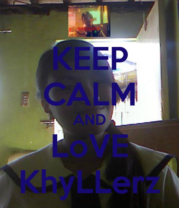 KEEP CALM AND LoVE KhyLLerz
