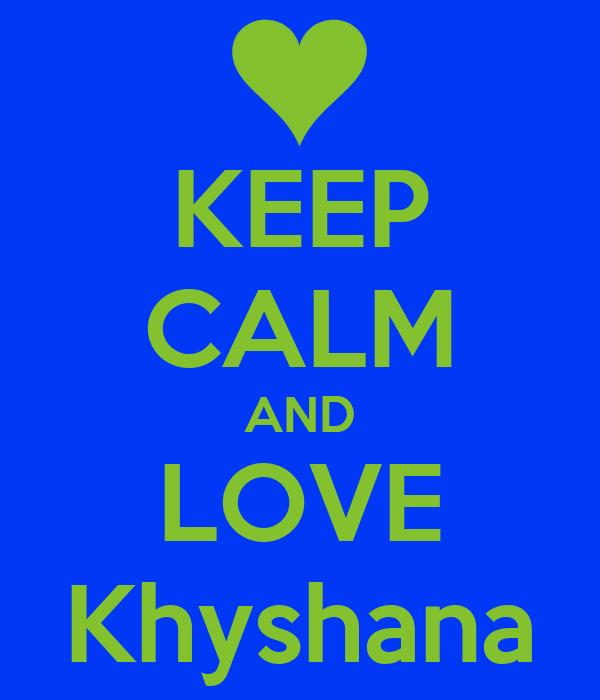 KEEP CALM AND LOVE Khyshana