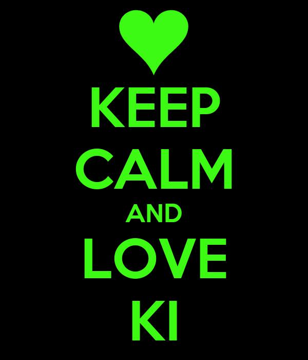KEEP CALM AND LOVE KI