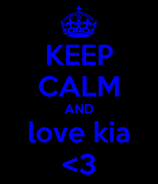KEEP CALM AND love kia <3