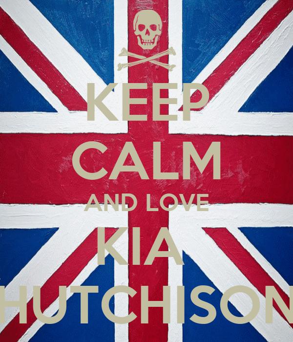 KEEP CALM AND LOVE KIA  HUTCHISON