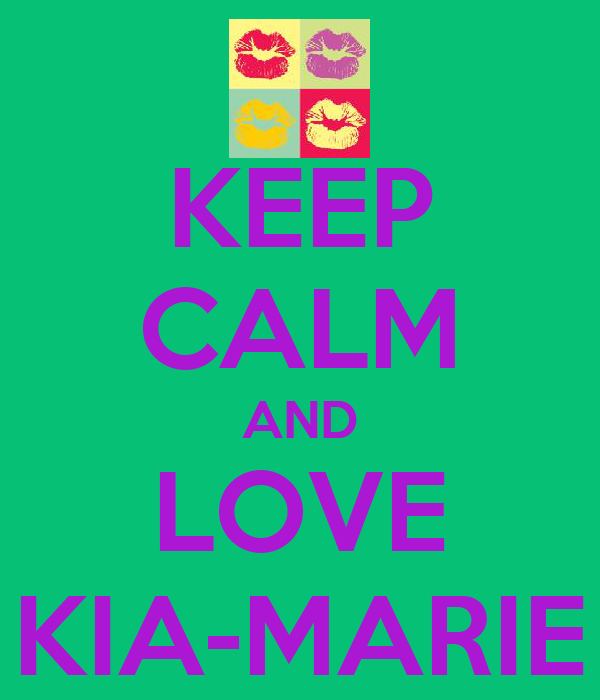 KEEP CALM AND LOVE KIA-MARIE
