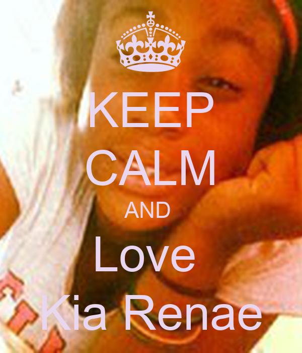 KEEP CALM AND  Love  Kia Renae