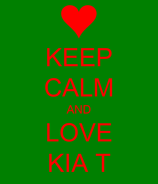 KEEP CALM AND LOVE KIA T