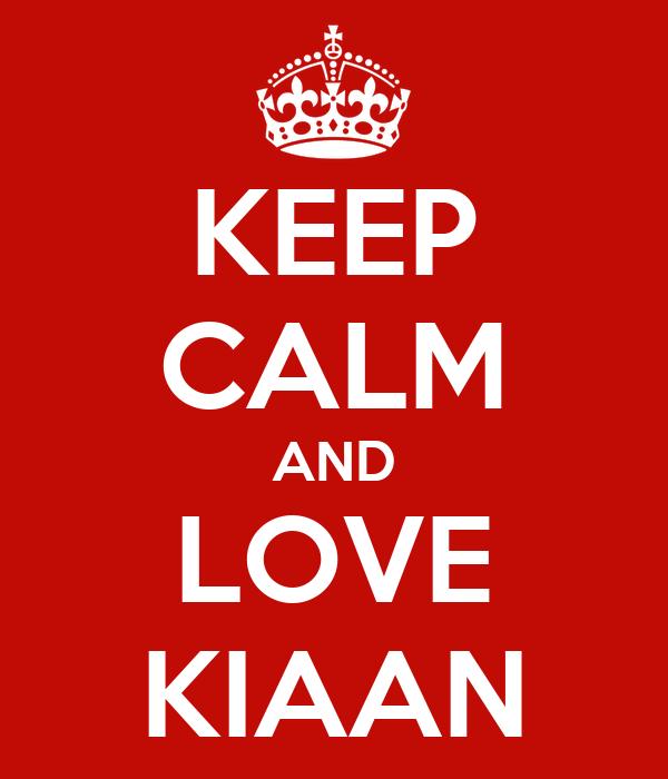 KEEP CALM AND LOVE KIAAN
