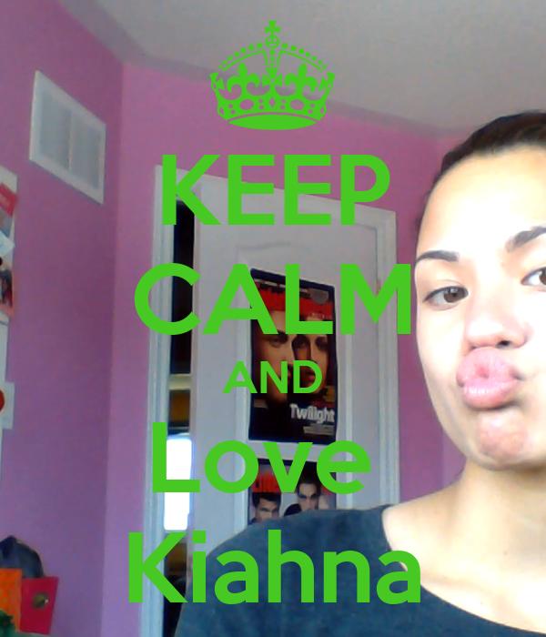 KEEP CALM AND Love  Kiahna