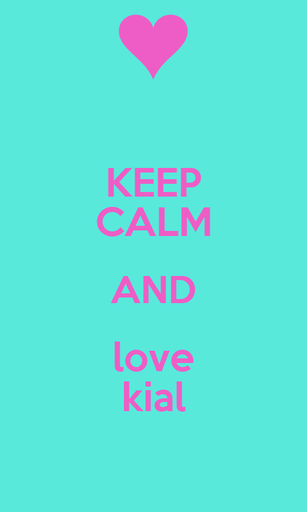 KEEP CALM AND love kial