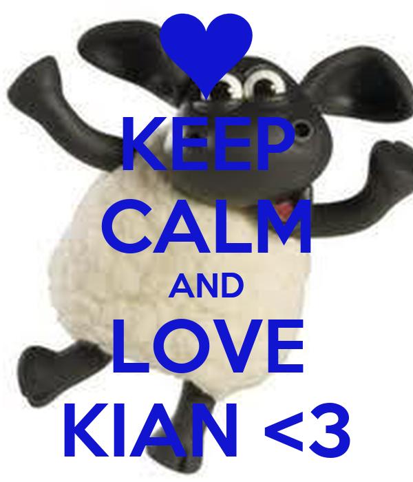 KEEP CALM AND LOVE KIAN <3