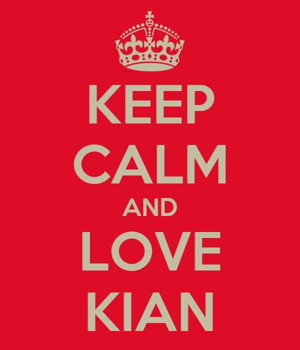 KEEP CALM AND LOVE KIAN
