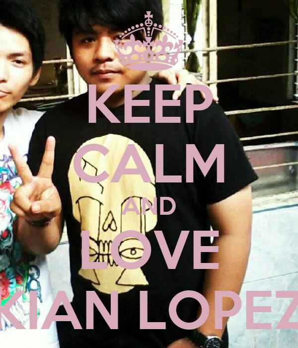 KEEP CALM AND LOVE KIAN LOPEZ