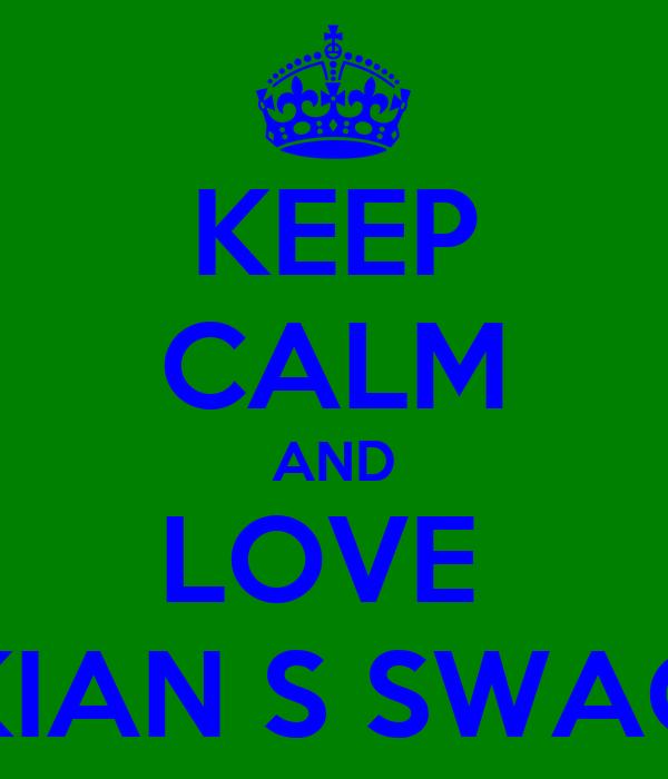 KEEP CALM AND LOVE  KIAN S SWAG