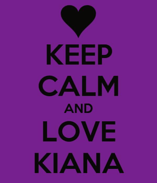 KEEP CALM AND LOVE KIANA