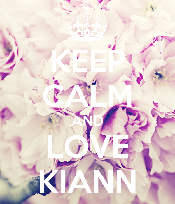 KEEP CALM AND LOVE KIANN