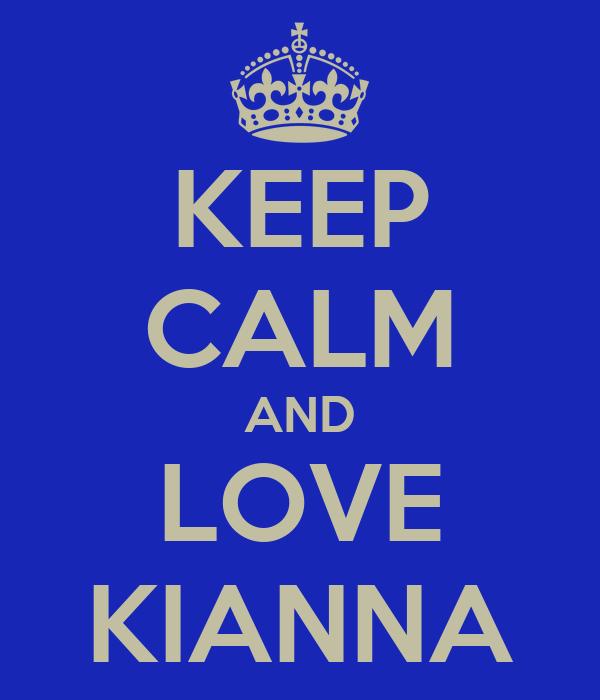 KEEP CALM AND LOVE KIANNA