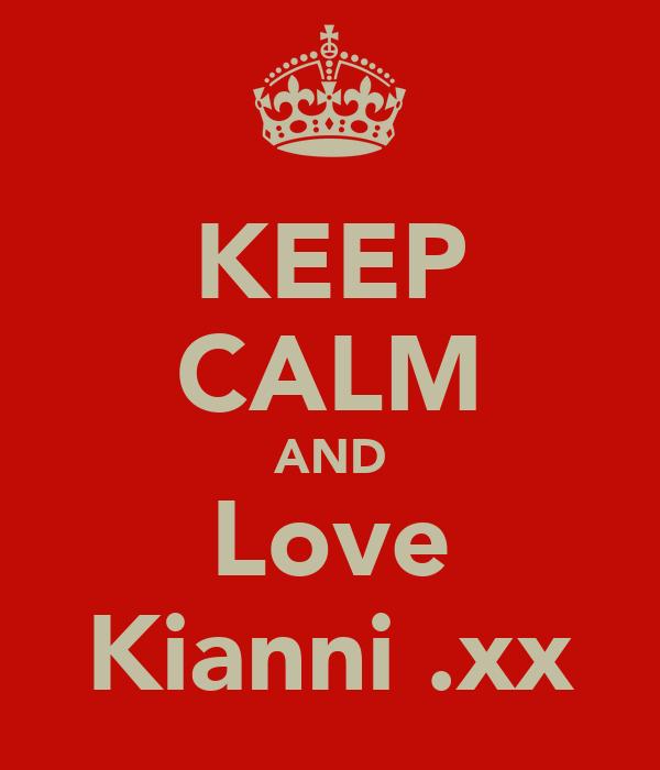 KEEP CALM AND Love Kianni .xx