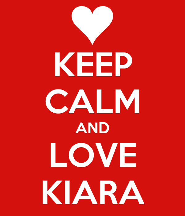 KEEP CALM AND LOVE KIARA