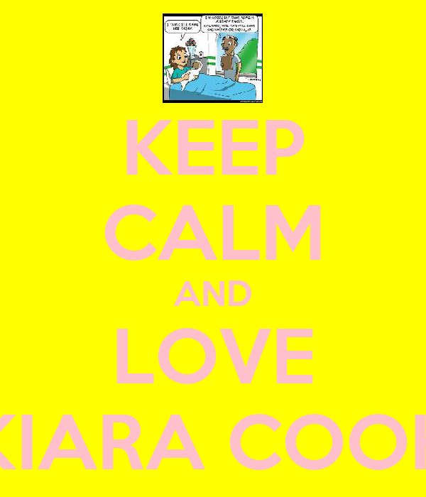 KEEP CALM AND LOVE KIARA COOK