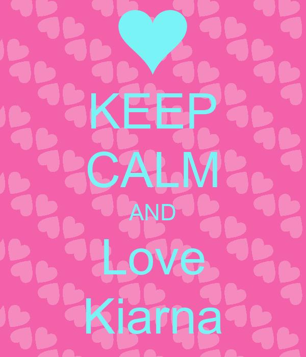 KEEP CALM AND Love Kiarna