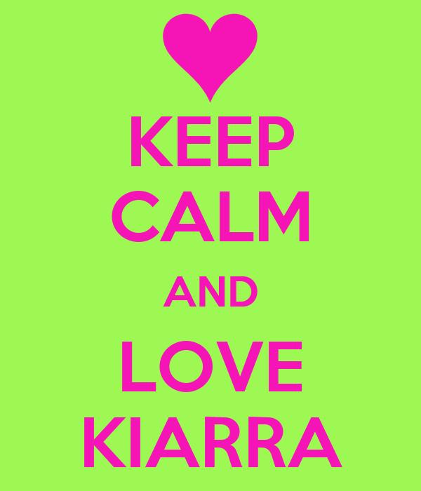 KEEP CALM AND LOVE KIARRA