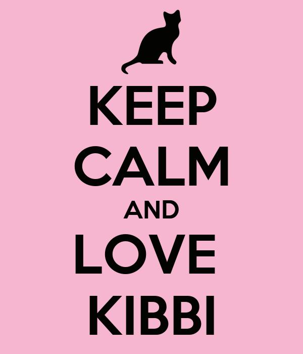 KEEP CALM AND LOVE  KIBBI