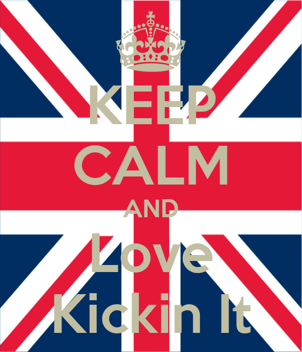 KEEP CALM AND Love Kickin It