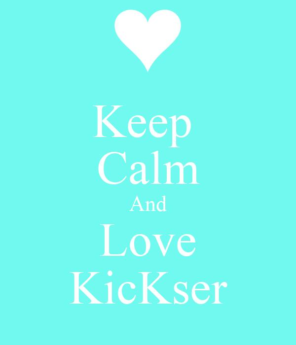 Keep  Calm And Love KicKser