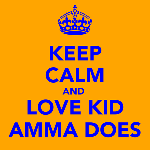 KEEP CALM AND  LOVE KID AMMA DOES