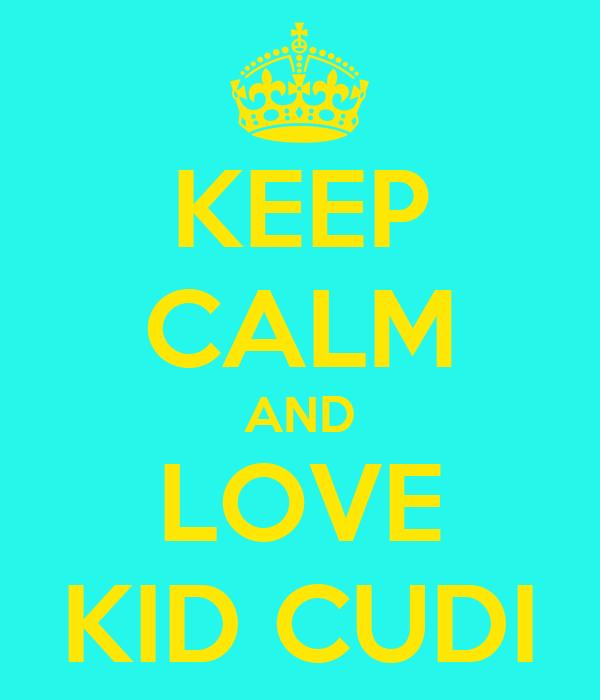 KEEP CALM AND LOVE KID CUDI