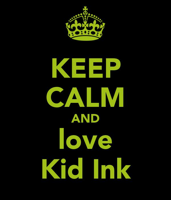 KEEP CALM AND love Kid Ink