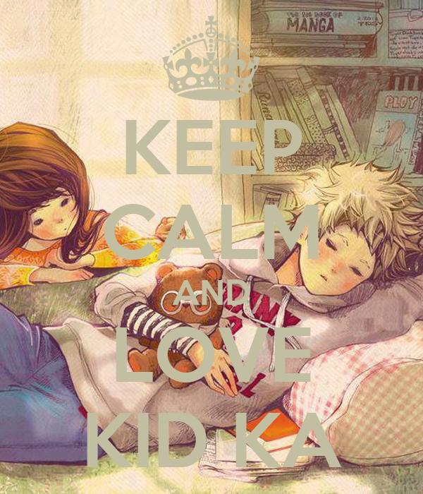 KEEP CALM AND LOVE KID KA