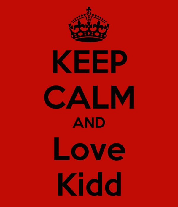 KEEP CALM AND Love Kidd