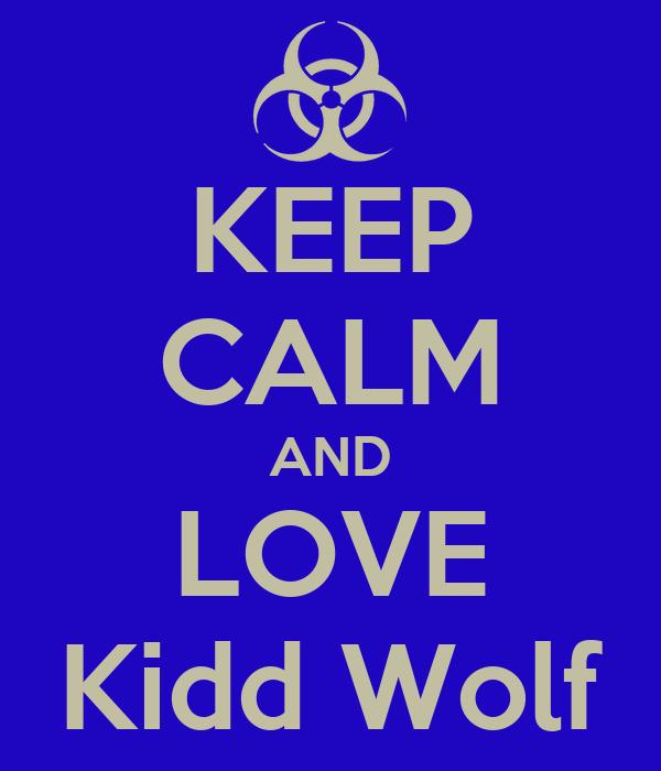 KEEP CALM AND LOVE Kidd Wolf