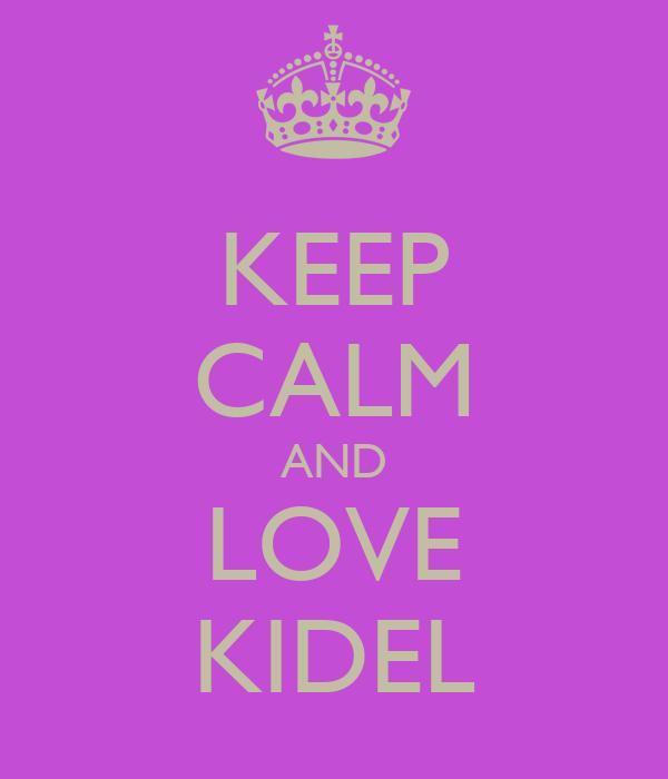 KEEP CALM AND LOVE KIDEL