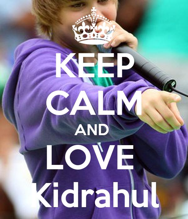 KEEP CALM AND  LOVE  Kidrahul