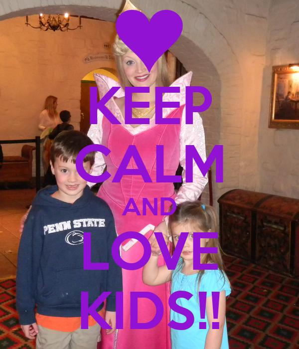 KEEP CALM AND LOVE KIDS!!