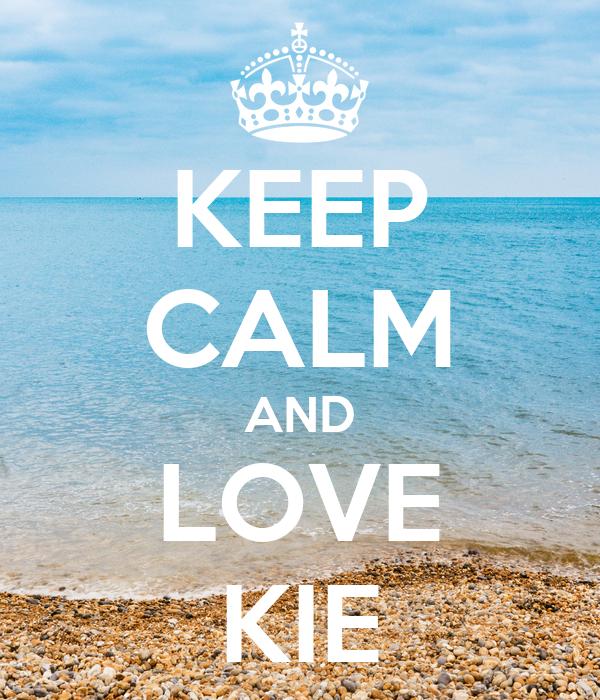 KEEP CALM AND LOVE KIE