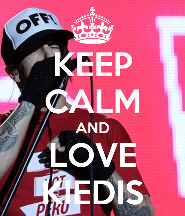 KEEP CALM AND LOVE KIEDIS