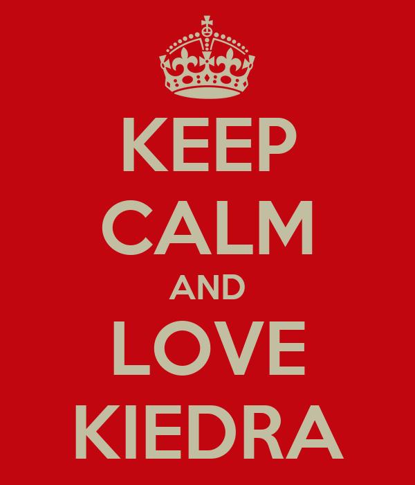 KEEP CALM AND LOVE KIEDRA