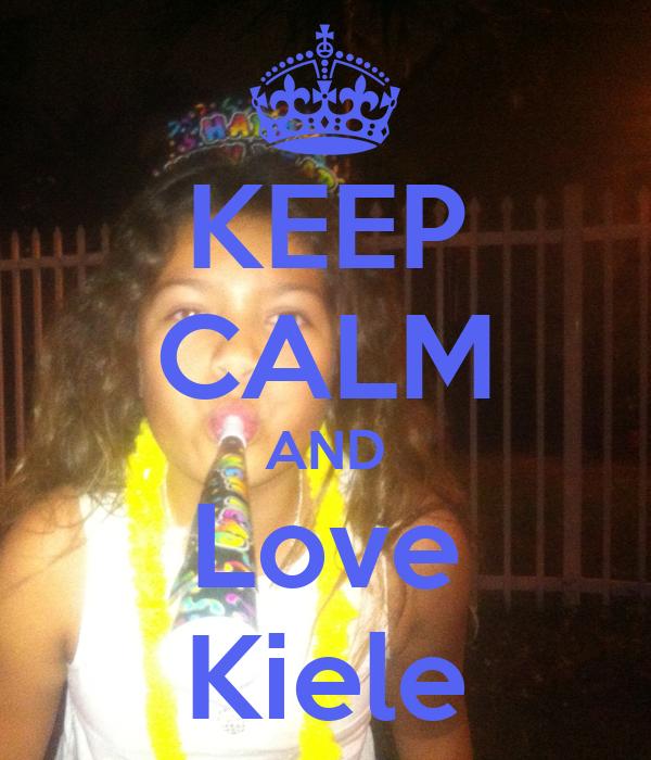 KEEP CALM AND Love Kiele