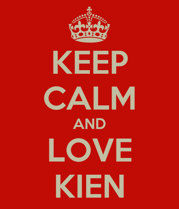 KEEP CALM AND LOVE KIEN